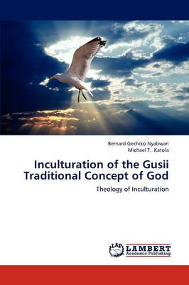 Inculturation of the Gusii Traditional Concept of God