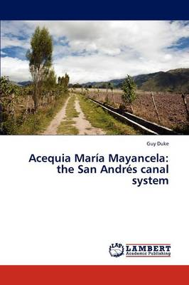 Acequia Maria Mayancela: The San Andres Canal System