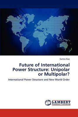 Future of International Power Structure: Unipolar or Multipolar?