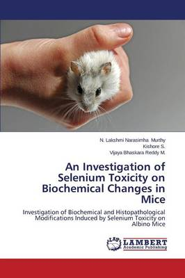 An Investigation of Selenium Toxicity on Biochemical Changes in Mice