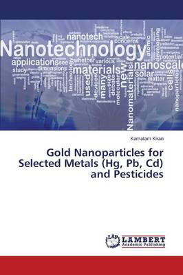 Gold Nanoparticles for Selected Metals (Hg, PB, CD) and Pesticides