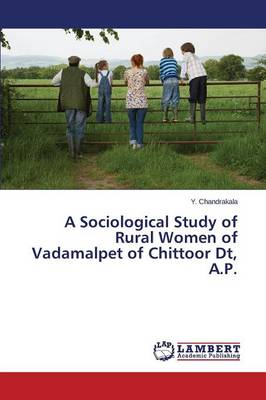 A Sociological Study of Rural Women of Vadamalpet of Chittoor Dt, A.P.