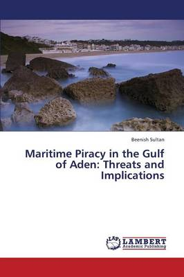 Maritime Piracy in the Gulf of Aden: Threats and Implications