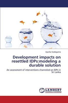 Development Impacts on Resettled Idps: Modeling a Durable Solution