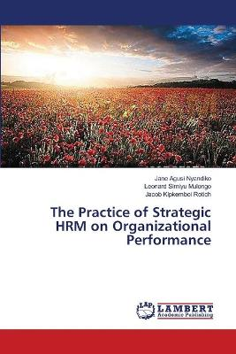 The Practice of Strategic Hrm on Organizational Performance