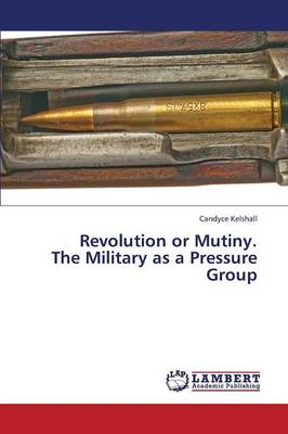 Revolution or Mutiny. the Military as a Pressure Group