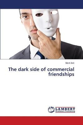 The Dark Side of Commercial Friendships