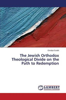 The Jewish Orthodox Theological Divide on the Path to Redemption