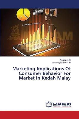 Marketing Implications of Consumer Behavior for Market in Kedah Malay