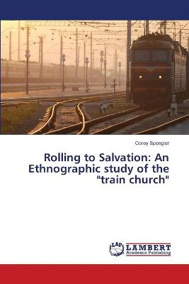 Rolling to Salvation: An Ethnographic Study of the Train Church
