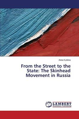 From the Street to the State: The Skinhead Movement in Russia