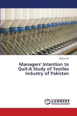 Managers' Intention to Quit: A Study of Textiles Industry of Pakistan