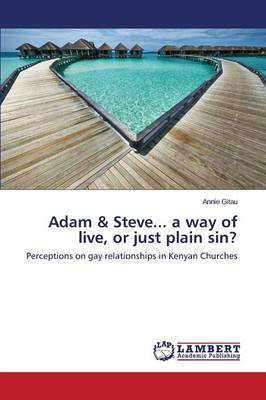 Adam & Steve... a Way of Live, or Just Plain Sin?