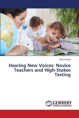 Hearing New Voices: Novice Teachers and High-Stakes Testing