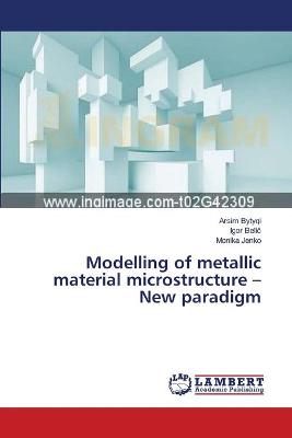 Modelling of Metallic Material Microstructure - New Paradigm