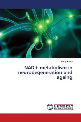 Nad+ Metabolism in Neurodegeneration and Ageing
