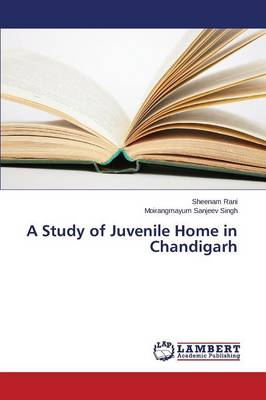 A Study of Juvenile Home in Chandigarh