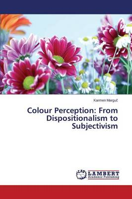 Colour Perception: From Dispositionalism to Subjectivism
