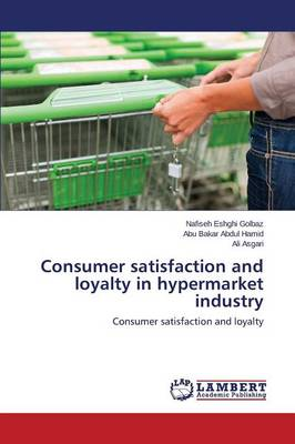 Consumer Satisfaction and Loyalty in Hypermarket Industry