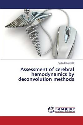 Assessment of Cerebral Hemodynamics by Deconvolution Methods