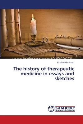The History of Therapeutic Medicine in Essays and Sketches