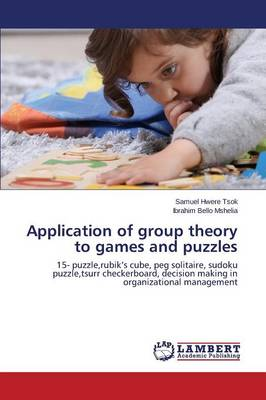 Application of Group Theory to Games and Puzzles