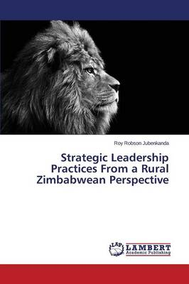 Strategic Leadership Practices from a Rural Zimbabwean Perspective