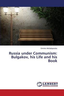 Russia Under Communism: Bulgakov, His Life and His Book