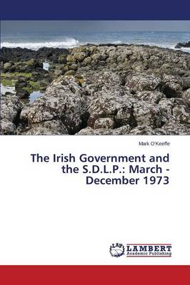 The Irish Government and the S.D.L.P.: March - December 1973