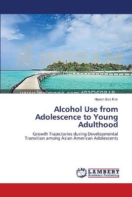 Alcohol Use from Adolescence to Young Adulthood
