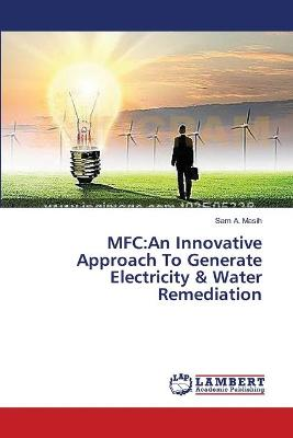 MFC: An Innovative Approach to Generate Electricity & Water Remediation