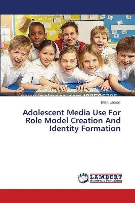 Adolescent Media Use for Role Model Creation and Identity Formation