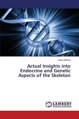Actual Insights Into Endocrine and Genetic Aspects of the Skeleton