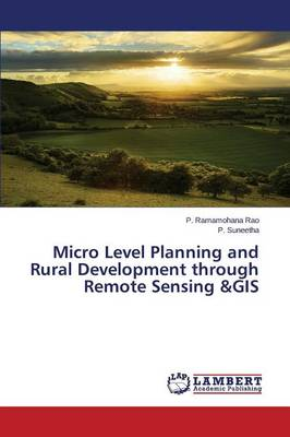 Micro Level Planning and Rural Development Through Remote Sensing &Gis