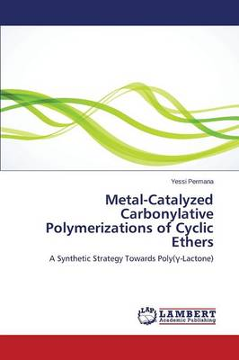 Metal-Catalyzed Carbonylative Polymerizations of Cyclic Ethers