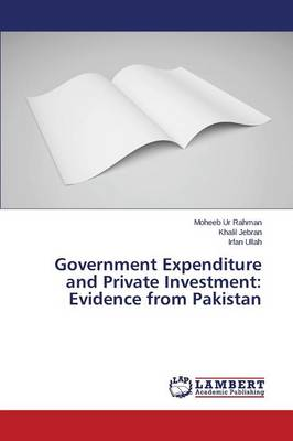 Government Expenditure and Private Investment: Evidence from Pakistan
