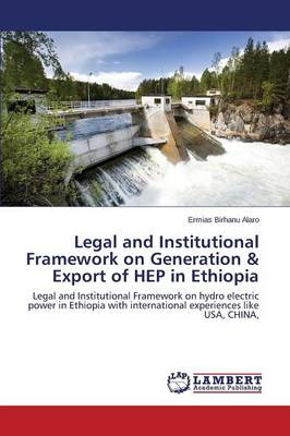 Legal and Institutional Framework on Generation & Export of Hep in Ethiopia