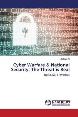 Cyber Warfare & National Security : The Threat Is Real