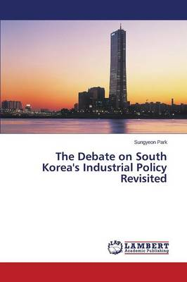 The Debate on South Korea's Industrial Policy Revisited