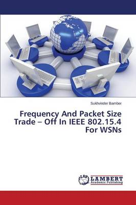 Frequency and Packet Size Trade - Off in IEEE 802.15.4 for Wsns