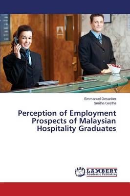 Perception of Employment Prospects of Malaysian Hospitality Graduates