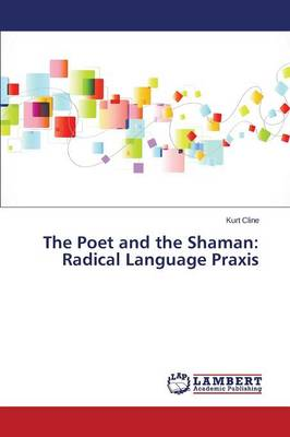 The Poet and the Shaman: Radical Language Praxis