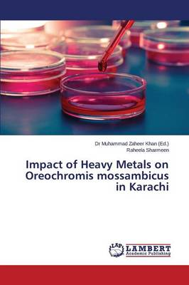 Impact of Heavy Metals on Oreochromis Mossambicus in Karachi