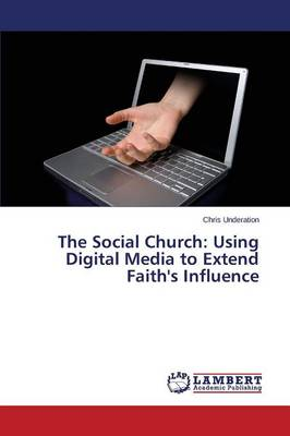 The Social Church: Using Digital Media to Extend Faith's Influence
