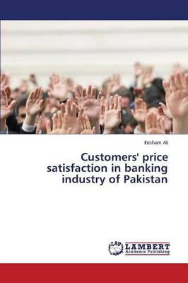 Customers' Price Satisfaction in Banking Industry of Pakistan