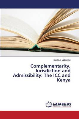Complementarity, Jurisdiction and Admissibility: The ICC and Kenya