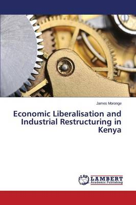 Economic Liberalisation and Industrial Restructuring in Kenya