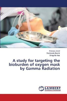 A Study for Targeting the Bioburden of Oxygen Mask by Gamma Radation