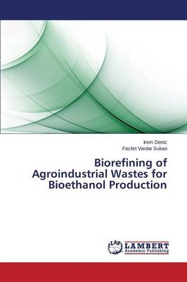 Biorefining of Agroindustrial Wastes for Bioethanol Production