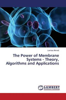 The Power of Membrane Systems - Theory, Algorithms and Applications